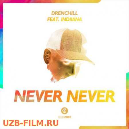 Drenchill ft. Indiiana - Never Never Скачать skachat download yuklab olish